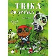 Trika od Aptáka: Malovaná, batikovaná, razítkovaná - Kniha