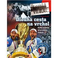 Dlouhá cesta na vrchol: Velká kronika plzeňského hokeje - Kniha