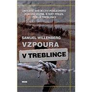 Vzpoura v Treblince: Unikátní svědectví posledního žijícího vězně, který přežil peklo Treblinky - Kniha