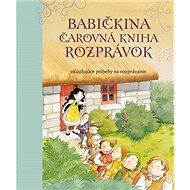 Babičkina čarovná kniha rozprávok: Okúzľujúce príbehy na rozprávanie - Kniha