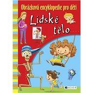 Lidské tělo Obrázková encyklopedie pro děti - Kniha