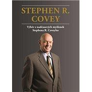Stephen R. Covey Výběr z nadčasových myšlenek Stephena R. Coveyho: Stephen R. Covey Výběr z nadčasov - Kniha