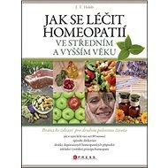 Jak se léčit homeopatií ve středním a vyšším věku: Brána ke zdraví pro druhou polovinu života - Kniha