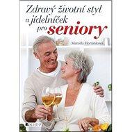 Zdravý životní styl a jídelníček pro seniory - Kniha