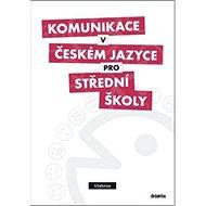 Komunikace v českém jazyce pro střední školy: Učebnice - Kniha