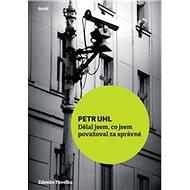 Petr Uhl: Dělal jsem, co jsem považoval za správné - Kniha