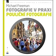 Fotografie v praxi POULIČNÍ FOTOGRAFIE - Kniha