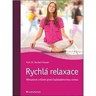 Rychlá relaxace: Minutová cvičení proti každodennímu stresu