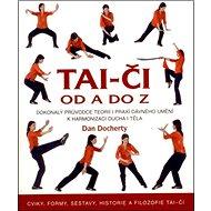Tai-či od A do Z: Cviky, formy, sestavy, historie a filozofie Tai-či - Kniha