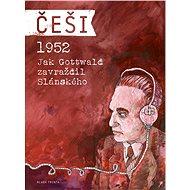 Češi 1952: Jak Gottwald zavraždil Slánského - Kniha