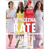 Princezna Kate a její styl: Přirozený půvab a elegance podle královského vzoru - Kniha