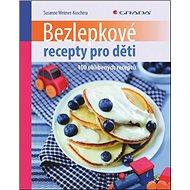 Bezlepkové recepty pro děti: 100 oblíbených receptů - Kniha
