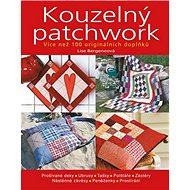 Kouzelný patchwork: Více než 100 originálních doplňků - Kniha