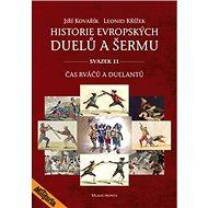 Historie evropských duelů a šermu svazek II: Čas rváčů a duelantů - Kniha
