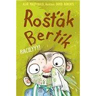 Rošťák Bertík Bacilyyy! - Kniha