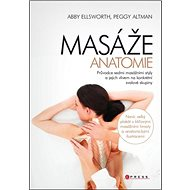 MASÁŽE Anatomie: Průvodce sedmi masážními styly a jejich vlivem na konkrétní svalové skupiny - Kniha