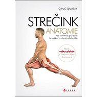 STREČINK Anatomie: Váš ilustrovyný průvodce ke zvýšení pružnosti vašeho těla - Kniha