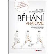 BĚHÁNÍ Anatomie: Váš ilustrovyný průvodce pro zlepšení síly, rychlosti a výdrže v běhu