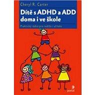 Dítě s ADHD a ADD doma i ve škole: Praktický rádce pro rodiče i učitele