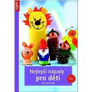 Nejlepší nápady pro děti: na celý rok - Kniha