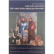 Svätý Cyril a svätý Metod 1150 rokov živého odkazu pre Slovensko - Kniha
