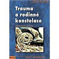 Trauma a rodinné konstelace: Duševní štěpení a jejich léčba - Kniha