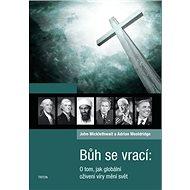 Bůh se vrací: O tom, jak globální oživení víry mění svět - Kniha