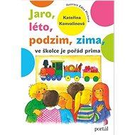 Jaro, léto, podzim, zima ve školce je pořád prima - Kniha