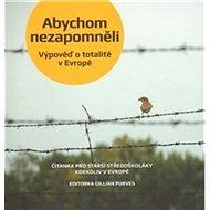 Kniha Abychom nezapomněli: Výpověď o totalitě v Evropě - Kniha