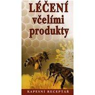 Léčení včelími produkty: Kapesní receptář - Kniha