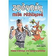 Kniha Zpěvník Míša Růžičková: veselé písničky pro kluky a holčičky - Kniha