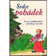 Kniha Srdce pohádek: Dvacet nejoblíbenějších pohádek pro vaše děti - Kniha