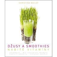 Džusy a smoothies nabité vitamíny - Kniha