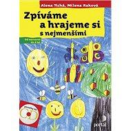 Zpíváme a hrajeme si s nejmenšími: Od narození do 8 let - Kniha