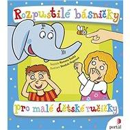 Rozpustilé básničky pro malé dětské ručičky: 30 jednoduchých říkanek s procvičováním prstíků - Kniha