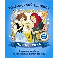 Rozprávkový šlabikár Snehulienka: Rozprávky s úlohami na spoznávanie písmen abecedy - Kniha
