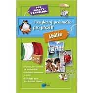 Jazykový průvodce pro přežití Itálie: Pro pobyty v zahraničí - Kniha