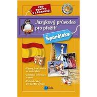Jazykový průvodce pro přežití Španělsko: Pro pobyty v zahraničí - Kniha