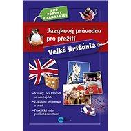 Jazykový průvodce pro přežití Velká Británie: Pro pobyty v zahraničí - Kniha