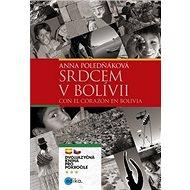 Srdcem v Bolívii Con el corazón en Bolivia: Dvojjazyčná kniha pro pokročilé - Kniha