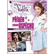 Violetta Příběh jednoho úspěchu: Ze zákilisí televizního seriálu - Kniha