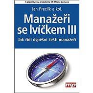 Manažeři se lvíčkem III: Jak řídí úspěšní čeští manažeři - Kniha