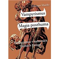 Vampyrismus & Magia posthuma: Vampyrismus v kulturních dějinách Evropy - Kniha