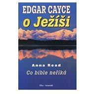 Edgar Cayce o Ježíši: Co bible neříká - Kniha
