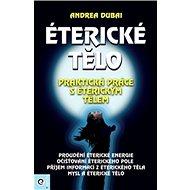 Éterické tělo: Praktická práce s éterickým tělem - Kniha