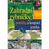 Zahradní rybníčky, potůčky a koupací jezírka: Stavba krok za krokem - Kniha