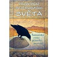 Probuzení do duchovního světa: Šamanská cesta přímého poznání - Kniha