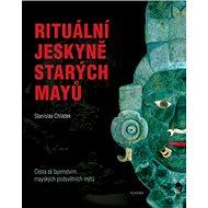 Rituální jeskyně starých Mayů: Cesta za tajemstvím mayských podsvětních mýtů