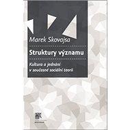 Struktury významu: Kultura a jednání v současné sociální teorii - Kniha