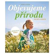 Objevujeme přírodu: pro děti a rodiče - Kniha